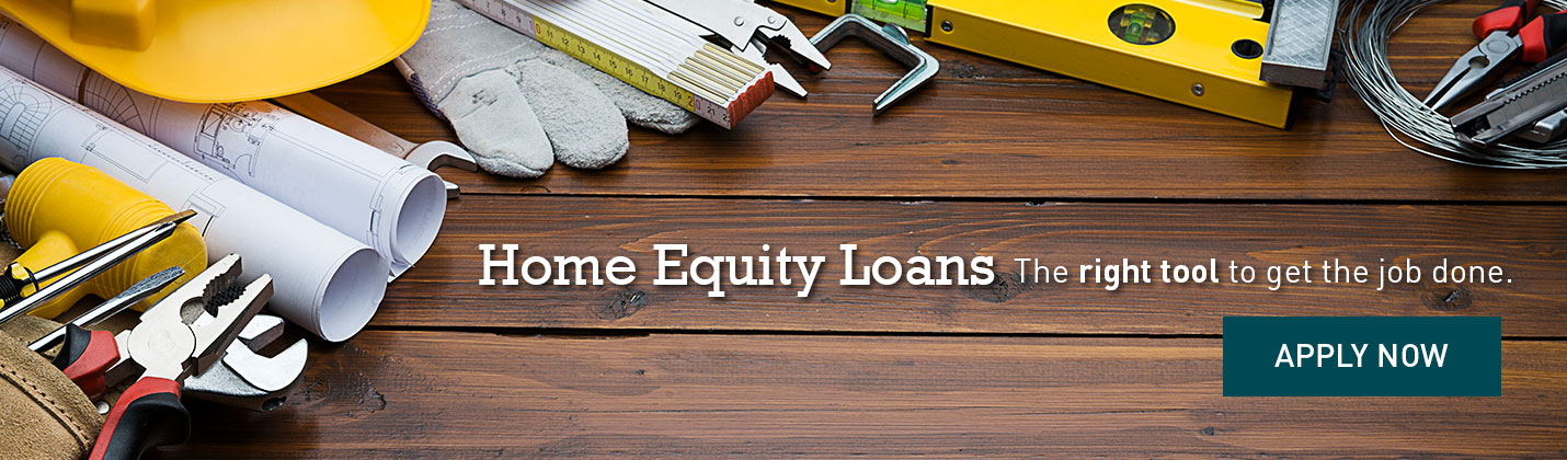 Home Equity Loans - the right tool to get the job done. Apply now.