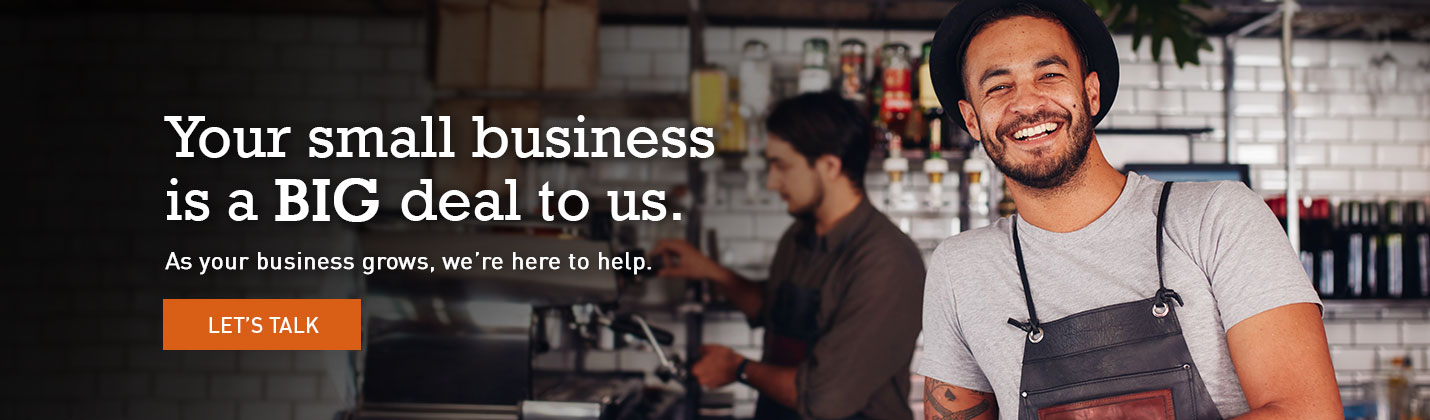 Your small business is a BIG deal to us.